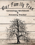 Our Family Tree Genealogy Workbook & Ancestry Tracker: Research Family Heritage and Track Ancestry in this Genealogy Workbook 8x10 � 90 Pages