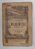WILHELM TELL , DRAMA IN 5 ACTE , EDITIA A II - A de SCHILLER *BIBLIOTECA PENTRU TOTI