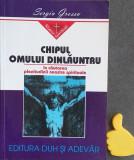 Chipul omului dinlauntru In cautarea plenitudinii spirituale  Sergiu Grossu