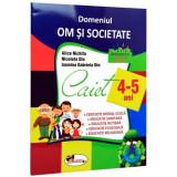 Domeniul om si societate. Caiet 4-5 Ani   Alice Nichita, Nicoleta Din, Iasmina Gabriela Din
