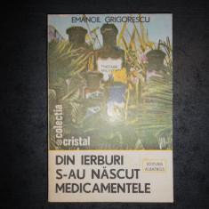 EMANOIL GRIGORESCU - DIN IERBURI S-AU NASCUT MEDICAMENTELE