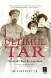 Ultimul Tar. Nicolae al II-lea si Revolutia Rusa/Robert Service