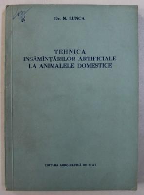 TEHNICA INSAMANTARILOR ARTIFICIALE LA ANIMALELE DOMESTICE de N . LUNCA , 1955 foto