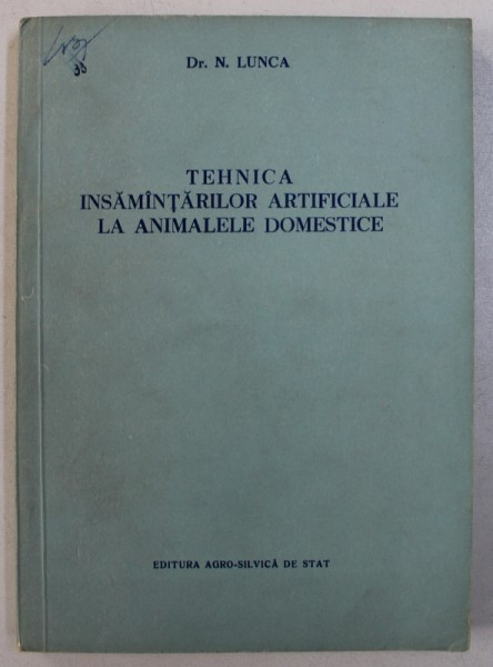 TEHNICA INSAMANTARILOR ARTIFICIALE LA ANIMALELE DOMESTICE de N . LUNCA , 1955