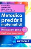 Metodica predarii matematicii la clasele 1-4. Ed. 2017 - Dumitru Ana, Dumitru Logel