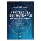 Arhitectura ideii nationale - Daniel-Emil Bichir