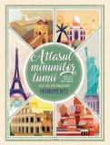 Atlasul minunilor lumii. Cele mai spectaculoase monumente