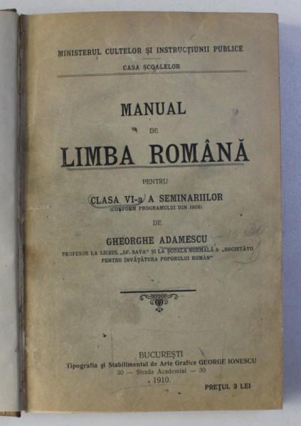 MANUAL DE LIMBA ROMANA PENTRU CLASA VI - A A SEMINARIILOR de GHEORGHE ADAMESCU , 1910