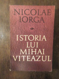 ISTORIA LUI MIHAI VITEAZUL -NICOLAE IORGA