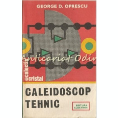 Caleidoscop Tehnic - George D. Oprescu