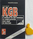 KGB A aruncat in aer Romania cu complicitatea unui grup militari Valentin Raiha