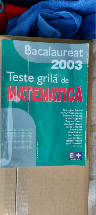 TESTE GRILA DE MATEMATICA BACALAUREAT GHIOCA ,SERDEAN ,URSU , ENESCU