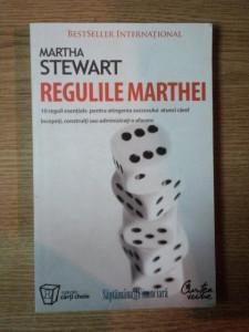 REGULILE MARTHEI , 10 REGULI ESENTIALE PENTRU ATINGEREA SUCCESULUI ATUNCI CAND INCEPETI , CONSTRUITI SAU ADMIRATI O AFACERE de MARTHA STEWART , 2007