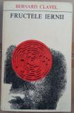 (C496) BERNARD CLAVEL - FRUCTELE IERNII