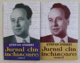 JURNAL DIN INCHISOARE , VOLUMELE I - II de STEFAN ANDREI , 2016