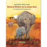 Bunicul elefant isi ia ramas-bun. Ce se intampla cand cineva drag moare? - Isabel Abedi
