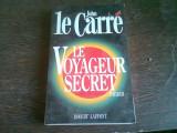 LE VOYAGEUR SECRET - JOHN LE CARRE (CARTE I LIMBA FRANCEZA)