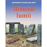 Minunile lumii. Enciclopedia pentru toți copiii