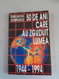 50 DE ANI CARE AU ZGUDUIT LUMEA -  EMILIAN M. DOBRESCU