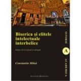Biserica si elitele intelectuale interbelice (editia a II-a) - Mihai Constantin