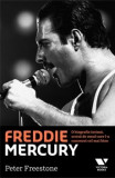 Freddie Mercury. O biografie intima, scrisa de omul care l-a cunoscut cel mai bine/Peter Freestone
