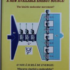 A NEW AVAILABLE ENERGY SOURCE - THE KINETIC MOLECULAR MOVEMENT ? de IULIAN SOMACESCU , 2007