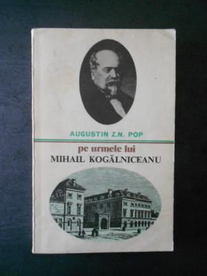 Augustin Z. N. Pop - Pe urmele lui Mihail Kogalniceanu foto