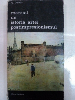 MANUAL DE ISTORIA ARTEI POSTIMPRESIONISMUL- G.OPRESCU- BUC. 1986 foto