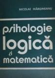 Cumpara ieftin Psihologie logica si matematica  - Nicolae Margineanu