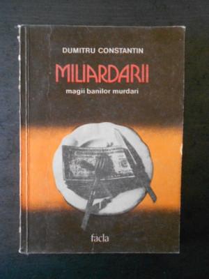 DUMITRU CONSTANTIN - MILIARDARII * MAGII BANILOR MURDARI foto