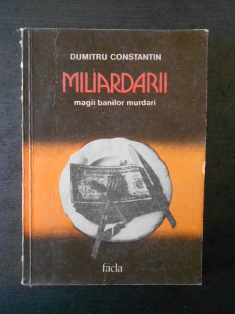 DUMITRU CONSTANTIN - MILIARDARII * MAGII BANILOR MURDARI