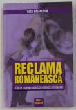 RECLAMA ROMANEASCA - STUDIU DE CAZ ASUPRA PUBLICITATII ROMANESTI CONTEMPORANE de OLGA BALANESCU , 2009