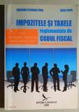 Impozitele si taxele reglementate de Codul Fiscal - A. Florina Popa, Nicu Popa
