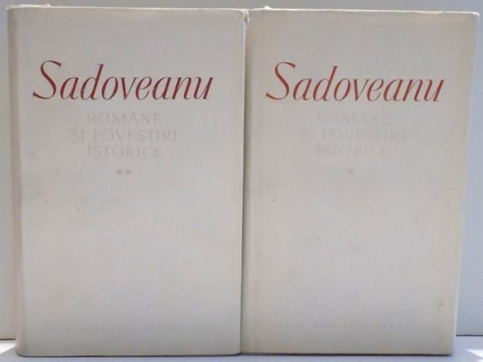ROMANE SI POVESTIRI ISTORICE VOL. I - II de M. SADOVEANU , 1961