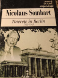 TINEREȚE IN BERLIN 1933-1943 - NICOLAUS SOMBART, UNIVERS 1999, 247 PAG