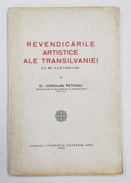 REVENDICARILE ARTISTICE ALE TRANSILVANIEI de CORIOLAN PETRANU - ARAD, 1925