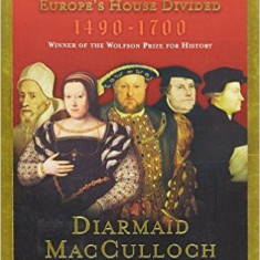 Reformation: Europe's House Divided: 1490–1700 - Diarmaid MacCulloch