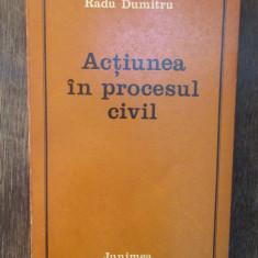 ACTIUNEA IN PROCESUL CIVIL-RADU DUMITRU