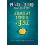 DETOXIFIEREA FICATULUI IN 9 ZILE - PATRICK HOLFORD