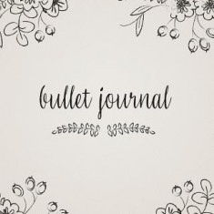 Bullet Journal: Floral, 150 Dot Grid Pages, 8x10, Professionally Designed