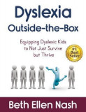 Dyslexia Outside-The-Box: Equipping Dyslexic Kids to Not Just Survive But Thrive