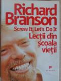 SCREW IT, LET'S DO IT. LECTII DIN SCOALA VIETII-RICHARD BRANSON