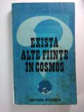 EXISTA ALTE FIINTE IN COSMOS - COLECTIV DE AUTORI, BUCUREȘTI 1986