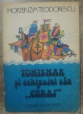 "Tomismar si echipajul sau ,,Curaj"" - Hotenzia Teodorescu/ilustratii Dana Schobel, Gellu Naum"