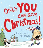 Only You Can Save Christmas!: A Help-The-Elf Adventure