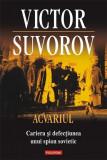 Acvariul- Cariera si defectiunea unui spion sovietic | Victor Suvorov, Polirom