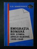 V. FL. DOBRINESCU - EMIGRATIA ROMANA DIN LUMEA ANGLO-SAXONA 1939-1945