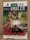 EPITAF PENTRU UN SPION-ERIC AMBLER