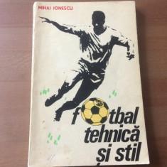 fotbal tehnica si stil mihai ionescu EDITURA sport turism 1976 RSR ilustrata