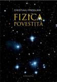 Fizica povestita | Cristian Presura